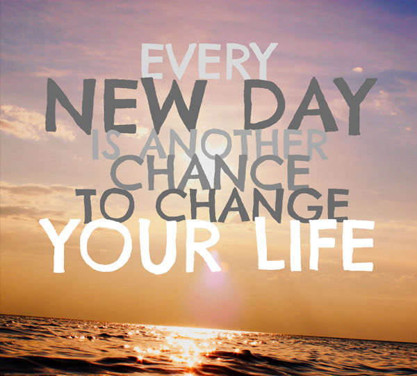 Every day change your life